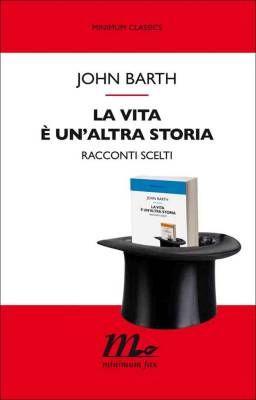 John Barth. La vita è un'altrastoria. La recensione.