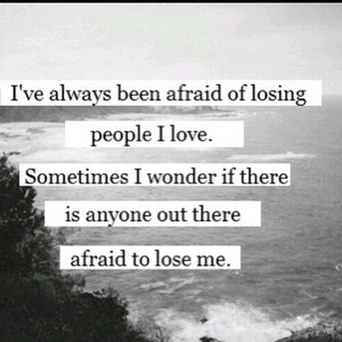 I know my best friend and mother but I'm curious if I'll ever find a man afraid to lose me....