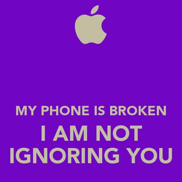 My Phone Is Broken My Phone Is Broken I Am Not Ignoring