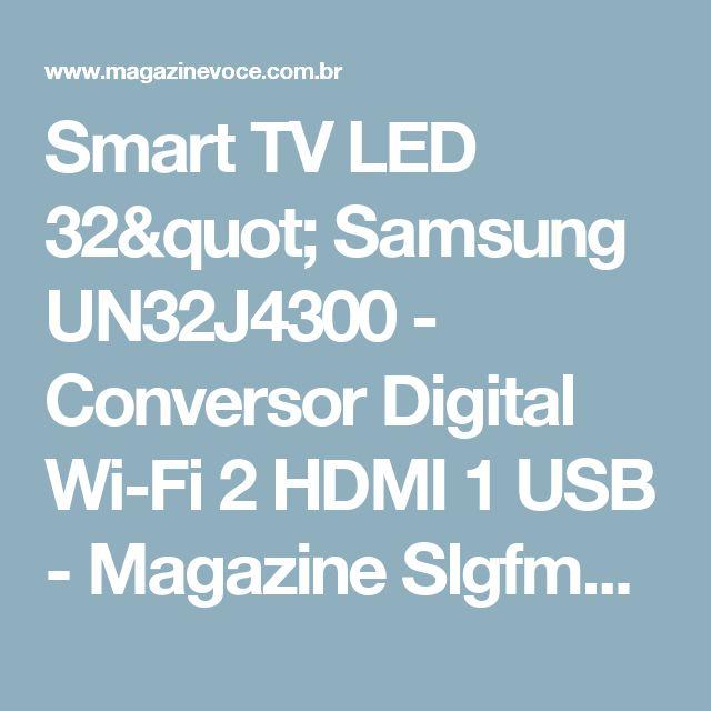 "Smart TV LED 32"" Samsung UN32J4300 - Conversor Digital Wi-Fi 2 HDMI 1 USB - Magazine Slgfmegatelc"