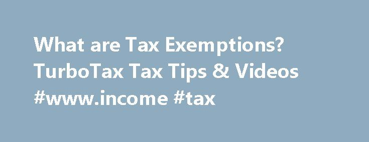 What are Tax Exemptions? TurboTax Tax Tips & Videos #www.income #tax http://income.remmont.com/what-are-tax-exemptions-turbotax-tax-tips-videos-www-income-tax/  #define tax return # What are Tax Exemptions? Tax exemptions come in many forms, but one thing they all have in common is they either reduce or entirely eliminate your obligation to pay tax. Most taxpayers are entitled to an exemption on their tax return that reduces your tax bill in the same way a […]
