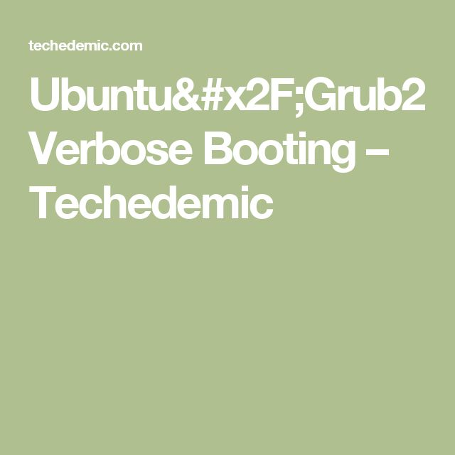 Ubuntu/Grub2 Verbose Booting – Techedemic