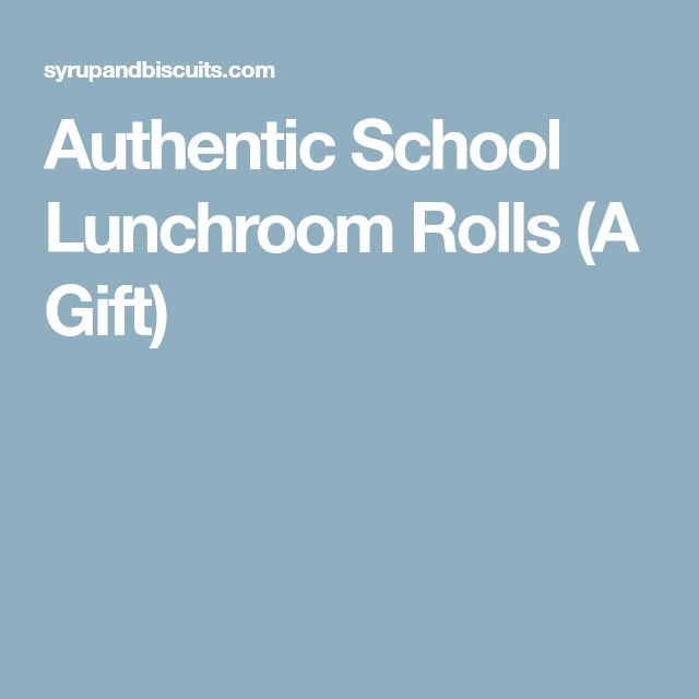Authentic School Lunchroom Rolls (A Gift)