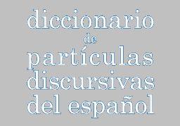 Diccionario de partículas discursivas del español.