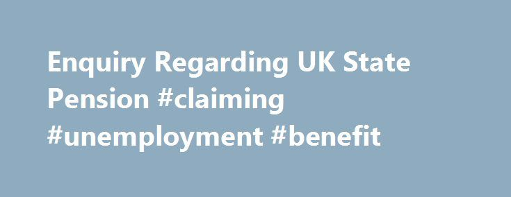 Enquiry Regarding UK State Pension #claiming #unemployment #benefit http://claim.remmont.com/enquiry-regarding-uk-state-pension-claiming-unemployment-benefit/  www.thepensionservice.gov.uk claim form Enquiry Regarding UK State Pension With the compliments of British […]