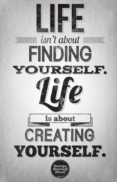 Create: Life Quotes, Finding, So True, Things, George Bernard Shaw, Favorite Quotes, Living, Create, Inspiration Quotes