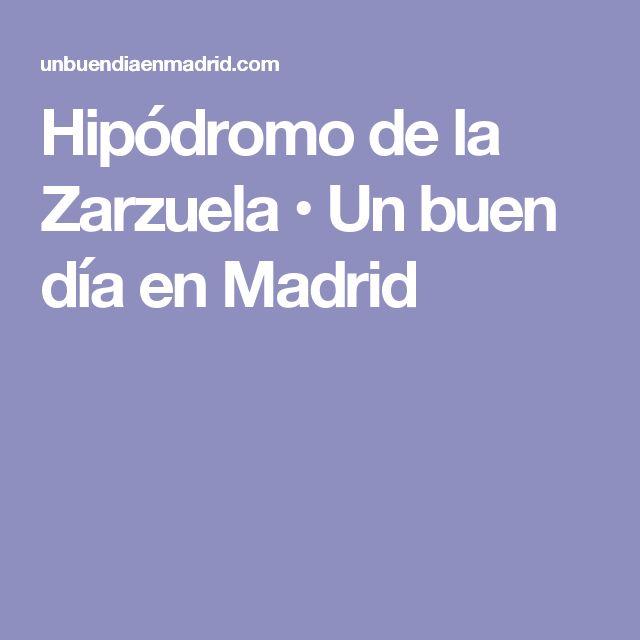 Hipódromo de la Zarzuela • Un buen día en Madrid