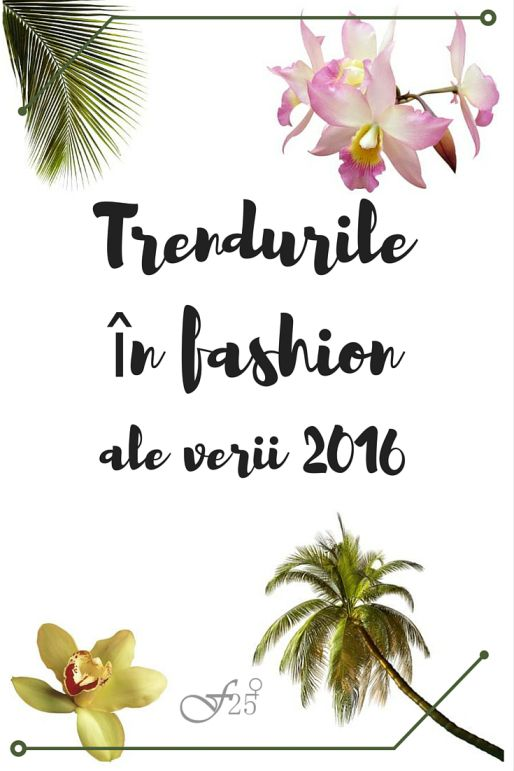 Trendurile in fashion ale verii 2016 https://femeia25plus.com/2016/06/21/trenduri-fashion-ale-verii-2016/