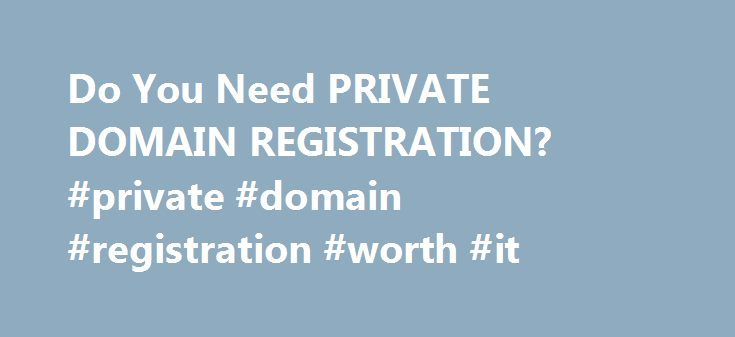 Do You Need PRIVATE DOMAIN REGISTRATION? #private #domain #registration #worth #it http://corpus-christi.remmont.com/do-you-need-private-domain-registration-private-domain-registration-worth-it/  # index domain articles 2008 Do You Need Private Domain Registration? Do You Need Private Domain Registration? Private domain registration is something worth serious consideration if you own a website for work or play. The internet is a wonderful informational and marketing tool for individuals and…