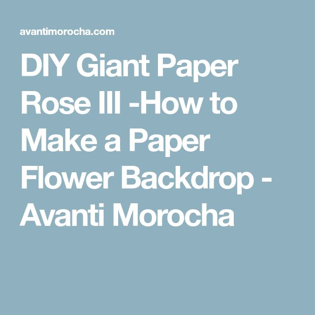 DIY Giant Paper Rose III -How to Make a Paper Flower Backdrop - Avanti Morocha