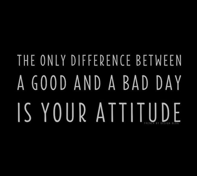 The only difference between a good and a bad day is your attitude.