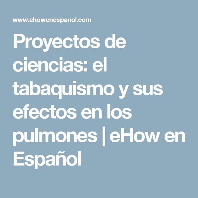 Proyectos de ciencias: el tabaquismo y sus efectos en los pulmones   eHow en Español