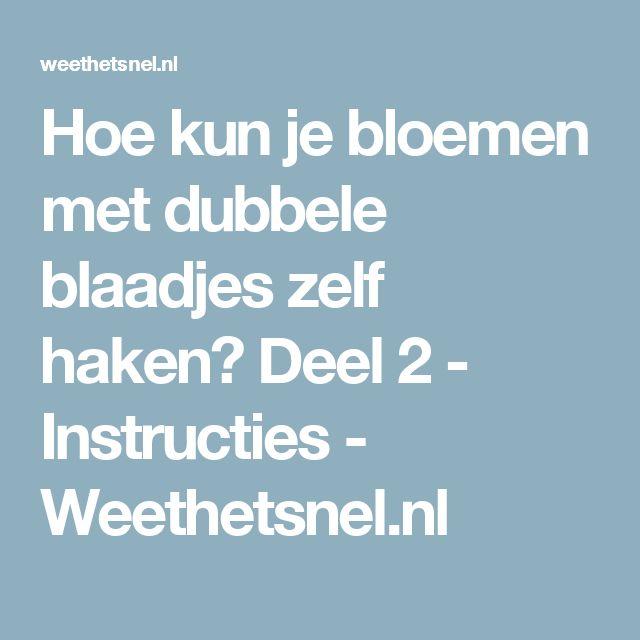 Hoe kun je bloemen met dubbele blaadjes zelf haken? Deel 2 - Instructies - Weethetsnel.nl