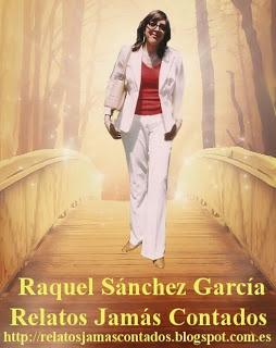Relatos Jamás Contados - Solicitando, directamente a Raquel Sánchez por el email relatosjamascontados@gmail.com, ejemplares en papel firmados y dedicados por la autora http://relatosjamascontados.blogspot.com.es