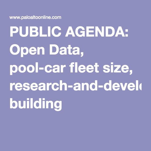 PUBLIC AGENDA: Open Data, pool-car fleet size, research-and-development building