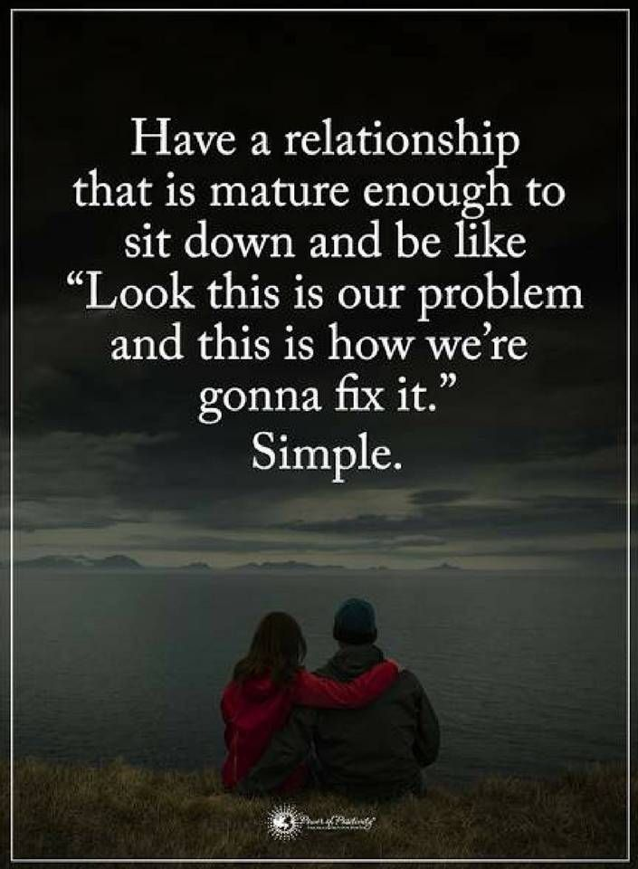 Quotes Have a relationship that is mature enough to sit down and be like Look this is our problem and this is how we are gonna fix it. Simple