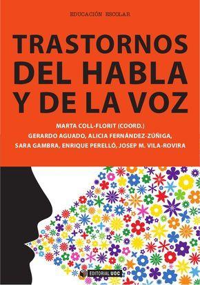 Trastornos del habla y de la voz / Marta Coll-Florit, coordinadora ; Gerardo Aguado...[et al.]. -- Barcelona : UOC, 2013 http://absysnetweb.bbtk.ull.es/cgi-bin/abnetopac01?TITN=525234