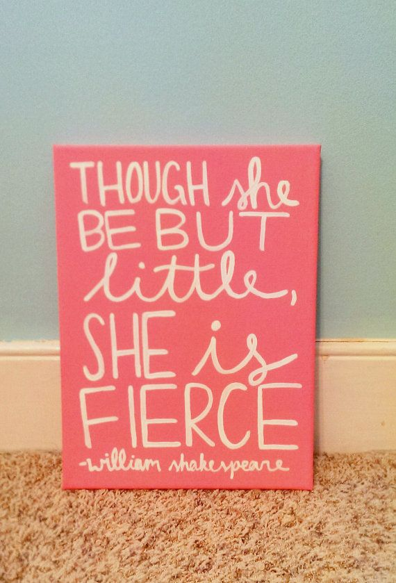 Though She Be But Little She Is Fierce Shakespeare Canvas Quote Art on Etsy, $18.00. Precious
