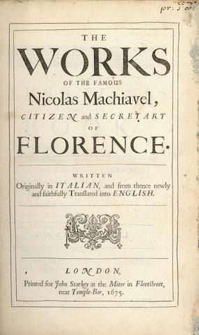 MACHIAVELLI (NICCOLO) The Works of the Famous Nicolas Machiavel, Citizen and Secretary of Florence. Written Originally in Italian, and from thence newly and faithfully Translated into English, John Starkey, 1675
