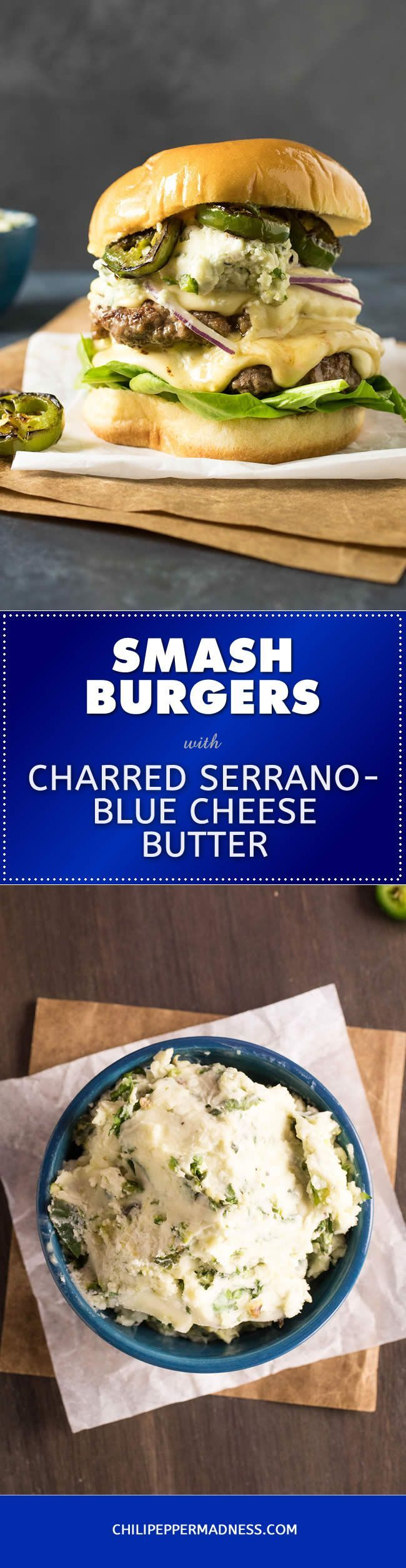 Smashburgers with Charred Serrano-Blue Cheese Butter - A recipe for perfect, decadent handmade burgers made with 80/20 ground beef, seared just right then topped with outrageous blue cheese-butter spiked with charred serrano peppers. So. Freaking. Awesome.