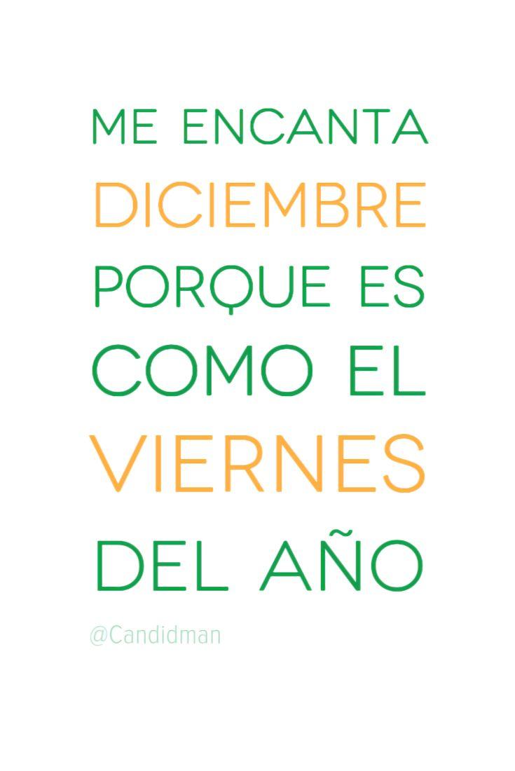 """""""Me encanta #Diciembre porque es como el #Viernes del año"""". @candidman #Frases #Humor #Candidman"""
