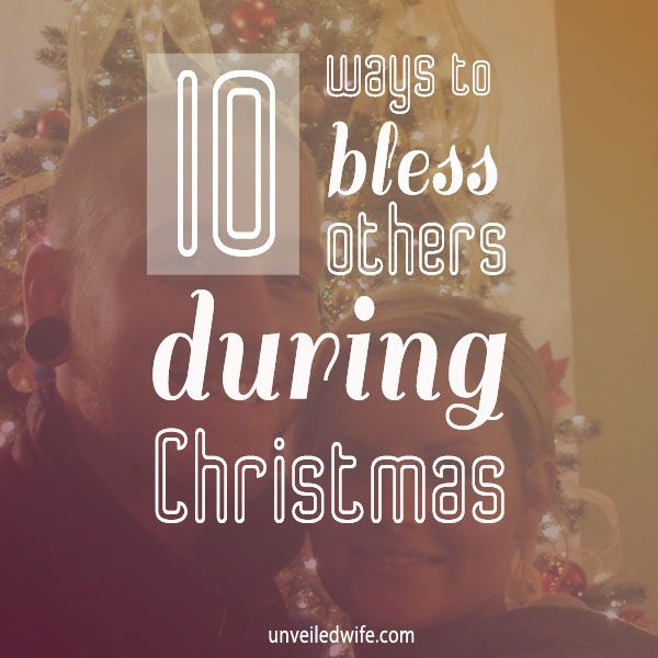 10 Ways To Bless Others During Christmas --- Christmas is my favorite time of year, and it happens to be one of the best times to bless others. I love Christmas. From, decorations to the tree, to shopping, to giving gifts, to getting gifts, to seeing family, to just an amazing �jolly� ti� Read More Here http://unveiledwife.com/10-ways-bless-others-christmas/