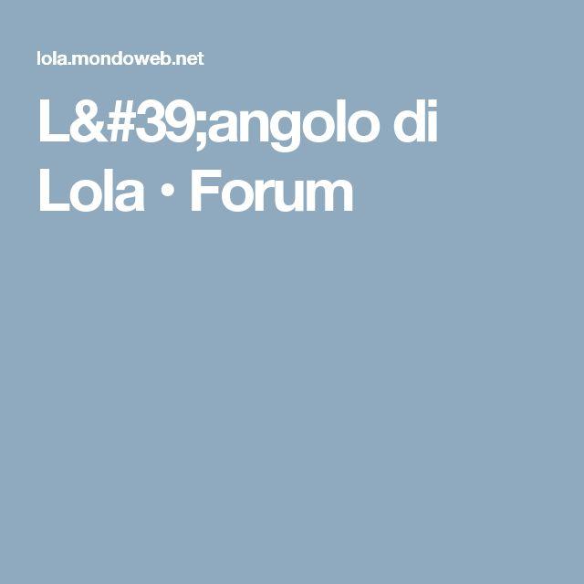 L'angolo di Lola • Forum