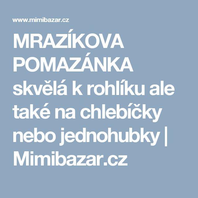 MRAZÍKOVA POMAZÁNKA skvělá k rohlíku ale také na chlebíčky nebo jednohubky | Mimibazar.cz