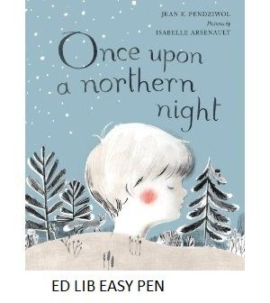 Once Upon a Northern Night - by Jean E. Pendziwol, pictures by Isabelle Arsenault.  The beauty and wonder of a northern winter night unfold in this lyrical poem.