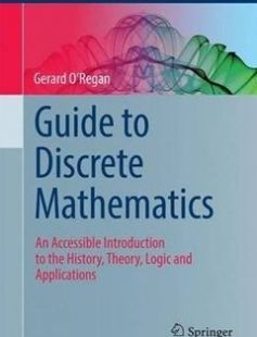 Guide to Discrete Mathematics: An Accessible Introduction to the History Theory Logic and Applications 1st ed. 2016 Edition free download by Gerard O'Regan ISBN: 9783319445601 with BooksBob. Fast and free eBooks download.  The post Guide to Discrete Mathematics: An Accessible Introduction to the History Theory Logic and Applications 1st ed. 2016 Edition Free Download appeared first on Booksbob.com.