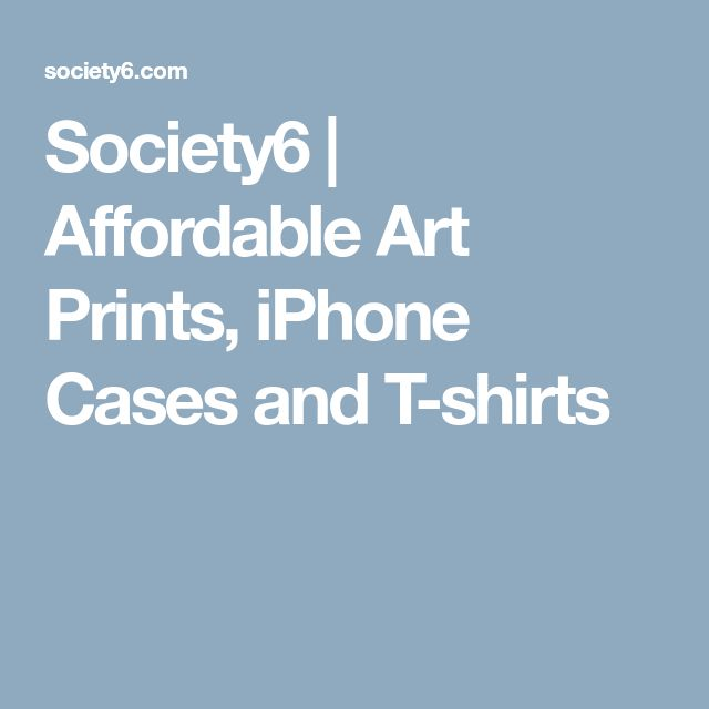 Society6 | Affordable Art Prints, iPhone Cases and T-shirts