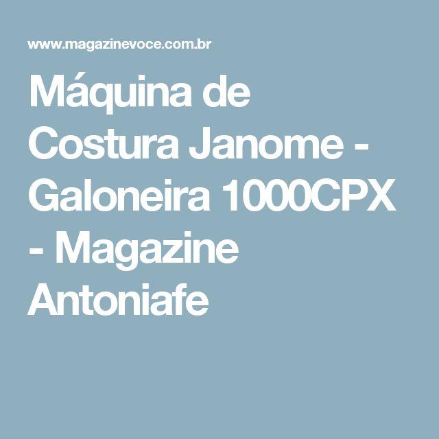 Máquina de Costura Janome - Galoneira 1000CPX - Magazine Antoniafe