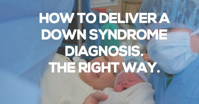 An Open Letter To Every OB/GYN On The Planet: How To Deliver A Diagnosis Of Down Syndrome, The Right Way.