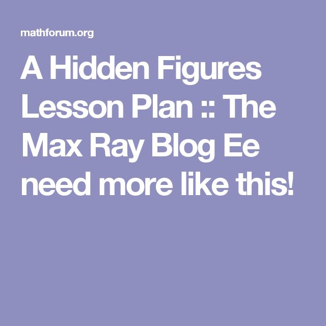 A Hidden Figures Lesson Plan :: The Max Ray Blog Ee need more like this!