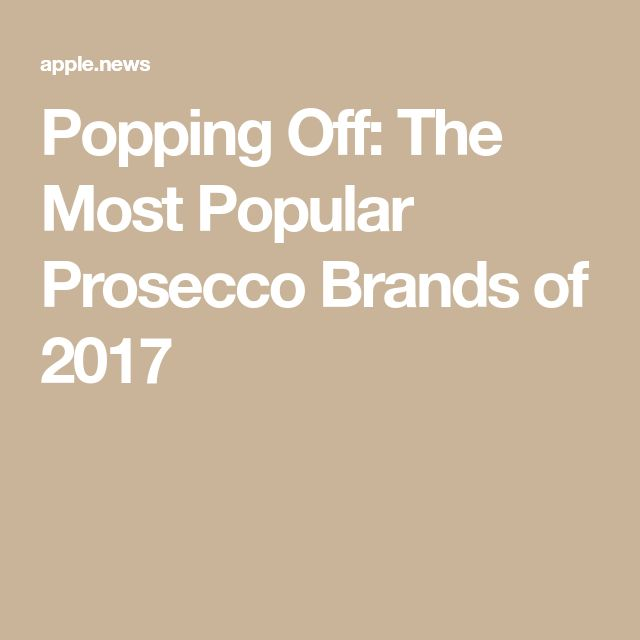 Popping Off: The Most Popular Prosecco Brands of 2017
