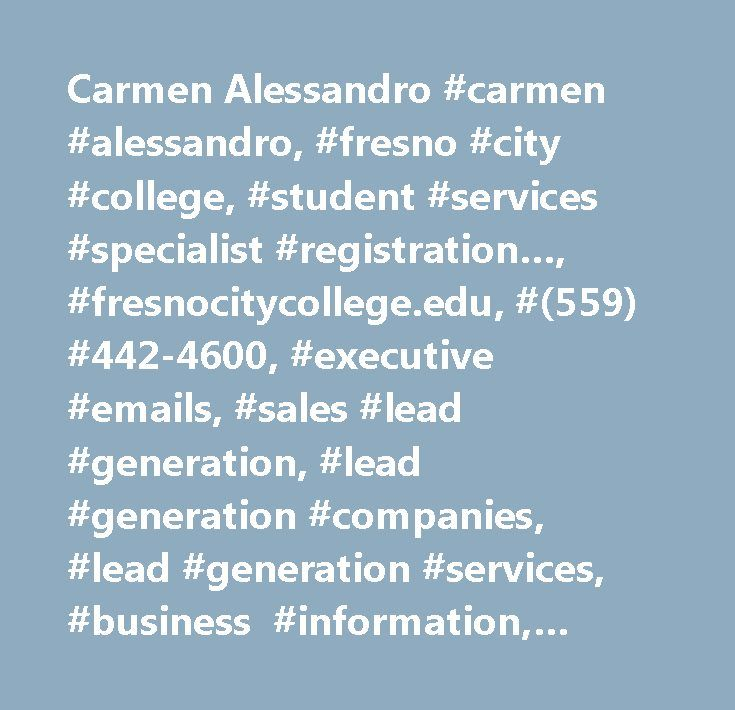 Carmen Alessandro #carmen #alessandro, #fresno #city #college, #student #services #specialist #registration…, #fresnocitycollege.edu, #(559) #442-4600, #executive #emails, #sales #lead #generation, #lead #generation #companies, #lead #generation #services, #business #information, #business #contact, #small #business #contact, #custom #lead #generation, #small #business #marketing, #b2b #mailing #lists, #purchase #mailing #lists…