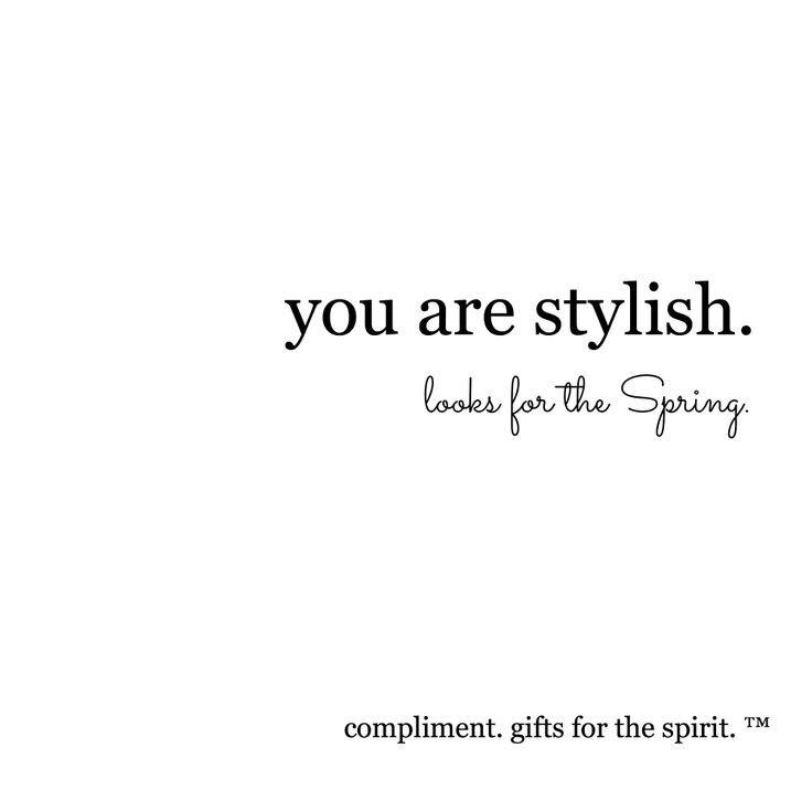 you are stylish.