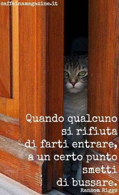 Se qualcuno si rifiuta di farti entrare, a un certo punto smetti di bussare.