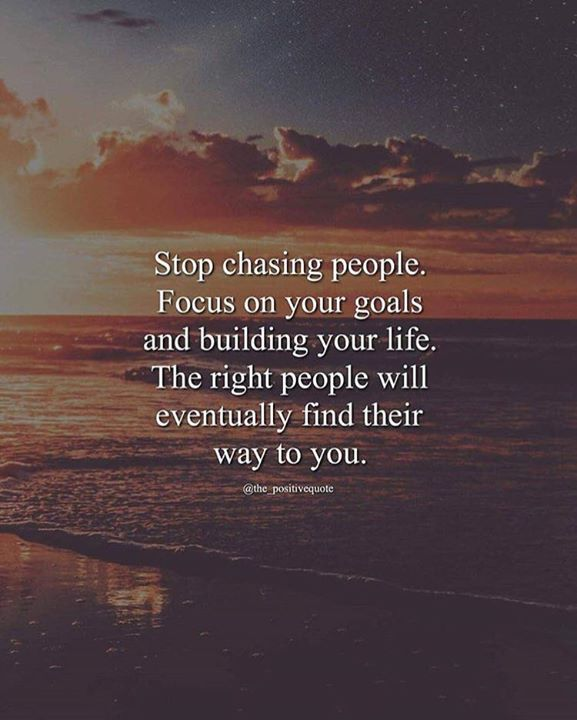 Stop Chasing People Focus On Your Goals Positive Vibes Quotes