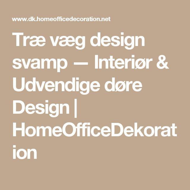 Træ væg design svamp — Interiør & Udvendige døre Design | HomeOfficeDekoration