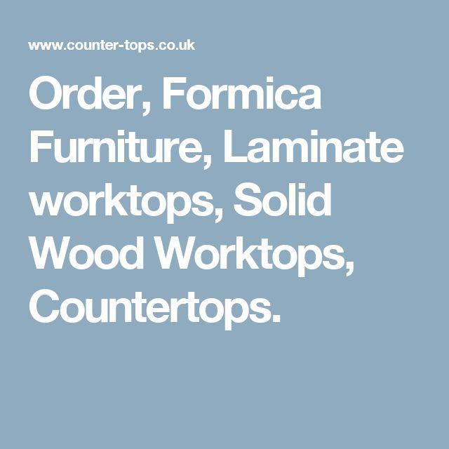 Order, Formica Furniture, Laminate worktops, Solid Wood Worktops, Countertops.