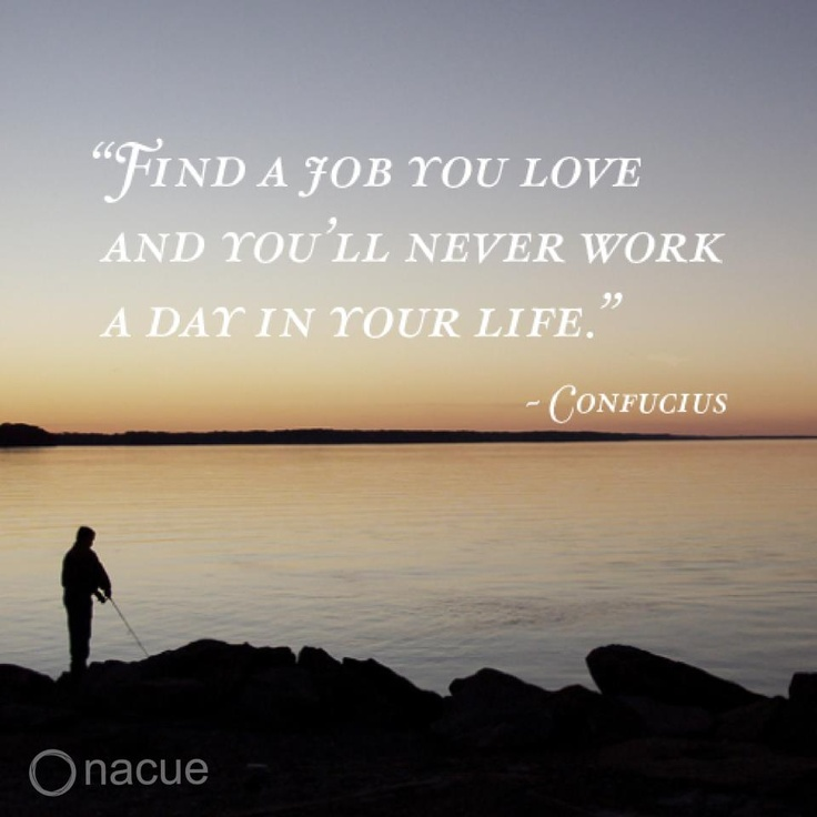 "When You Find The Love Of Your Life Quotes: ""Find A Job You Love And You'll Never Work A Day In Your"