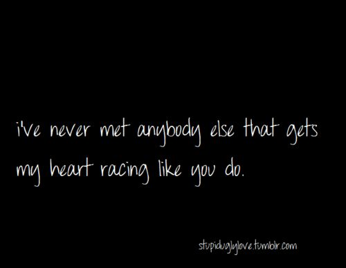 <3: Heart Racing Stil, Im Addiction To You Quotes, Racing Heart, Heart Racestil, My Heart, True, Boyfriends Quotes Tumblr, Romance, The Things You Do To Me