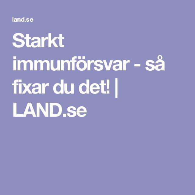 Starkt immunförsvar - så fixar du det! | LAND.se