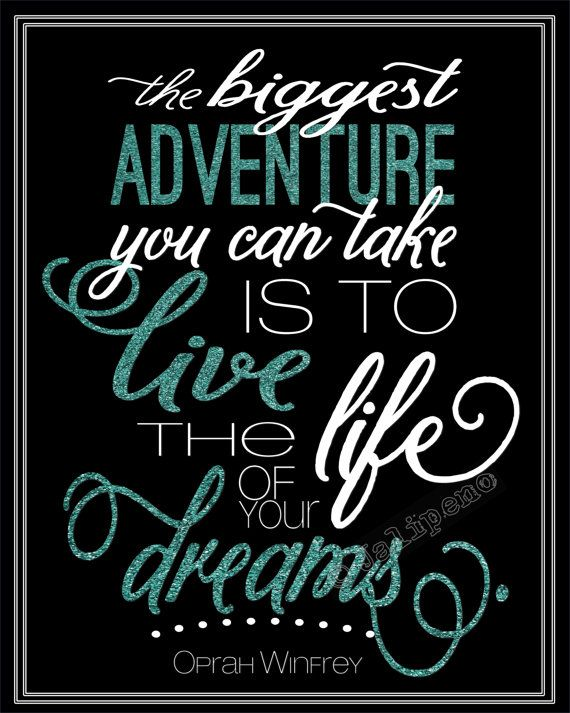 """The Biggest Adventure You Can Take is to Live the Life of Your Dreams"" - Oprah Winfrey."
