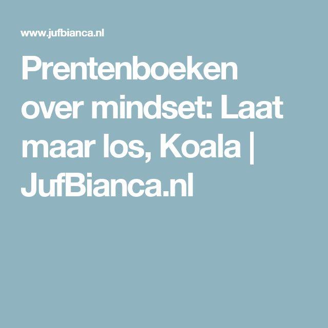 Prentenboeken over mindset: Laat maar los, Koala | JufBianca.nl