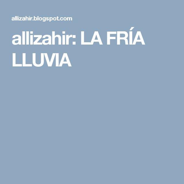 allizahir: LA FRÍA LLUVIA