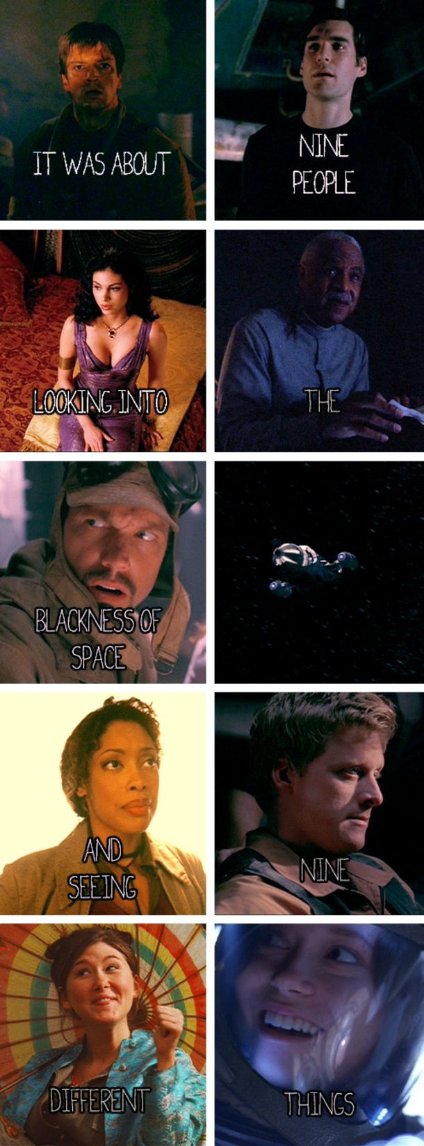 """It was about nine people looking into the blackness of space and seeing nine different things.""   Firefly! River, Zoey, Mal, Simon, Wash, Kalee, Anora, Book, Jayne! <3"