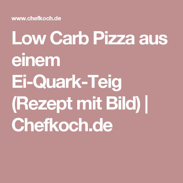 Low Carb Pizza aus einem Ei-Quark-Teig (Rezept mit Bild)   Chefkoch.de