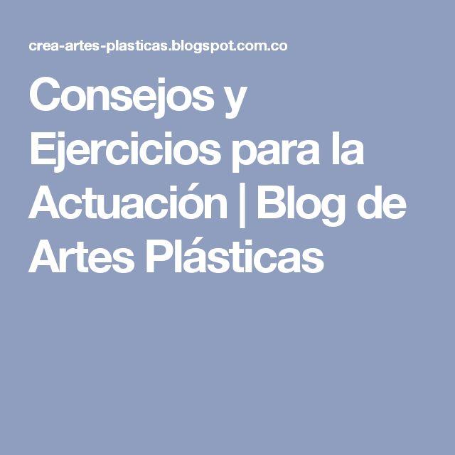 Consejos y Ejercicios para la Actuación   Blog de Artes Plásticas